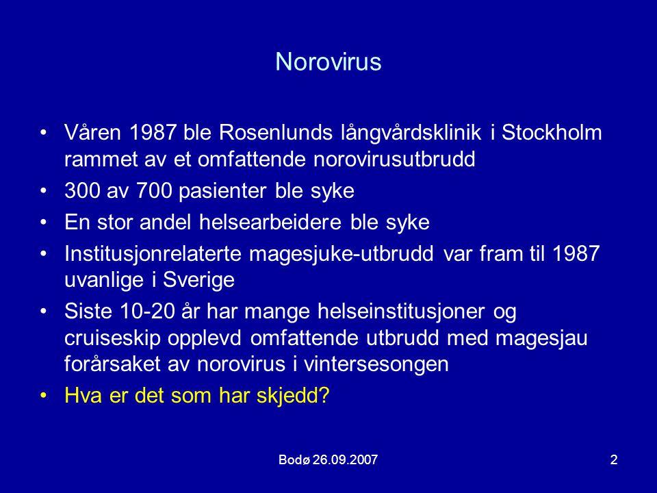 Bodø 26.09.20072 Norovirus •Våren 1987 ble Rosenlunds långvårdsklinik i Stockholm rammet av et omfattende norovirusutbrudd •300 av 700 pasienter ble s