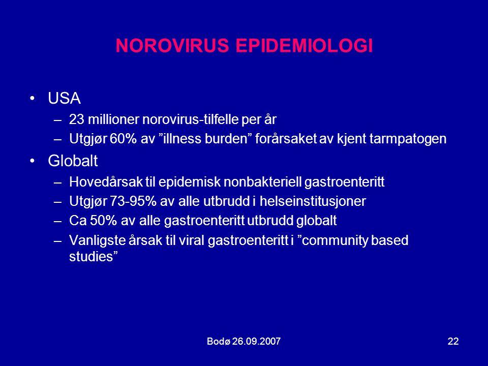 """Bodø 26.09.200722 NOROVIRUS EPIDEMIOLOGI •USA –23 millioner norovirus-tilfelle per år –Utgjør 60% av """"illness burden"""" forårsaket av kjent tarmpatogen"""