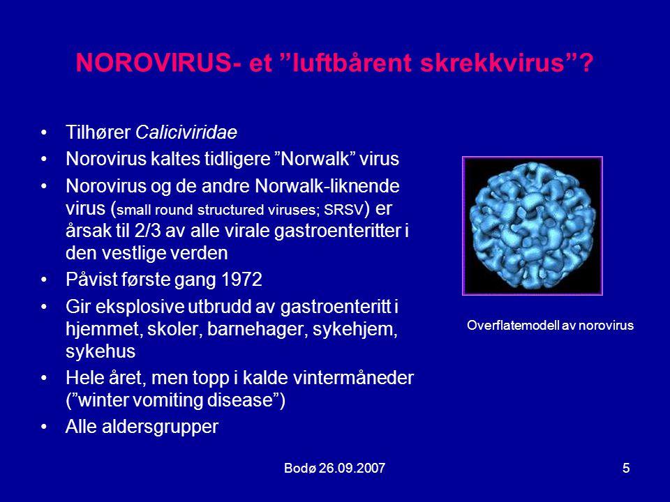 """Bodø 26.09.20075 NOROVIRUS- et """"luftbårent skrekkvirus""""? •Tilhører Caliciviridae •Norovirus kaltes tidligere """"Norwalk"""" virus •Norovirus og de andre No"""