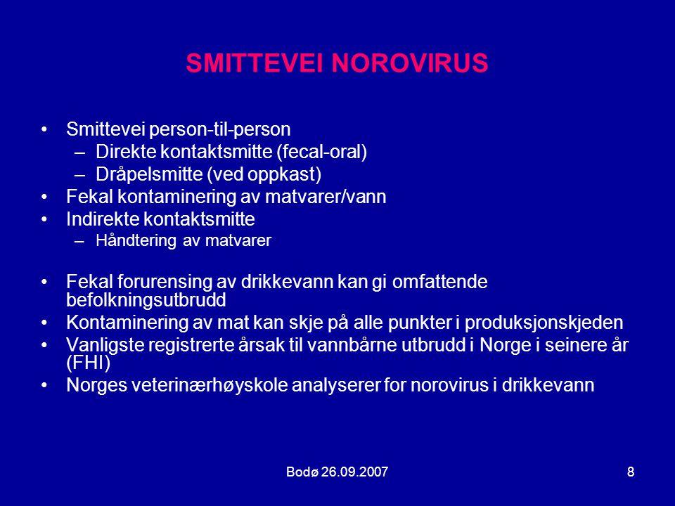 Bodø 26.09.20078 SMITTEVEI NOROVIRUS •Smittevei person-til-person –Direkte kontaktsmitte (fecal-oral) –Dråpelsmitte (ved oppkast) •Fekal kontaminering
