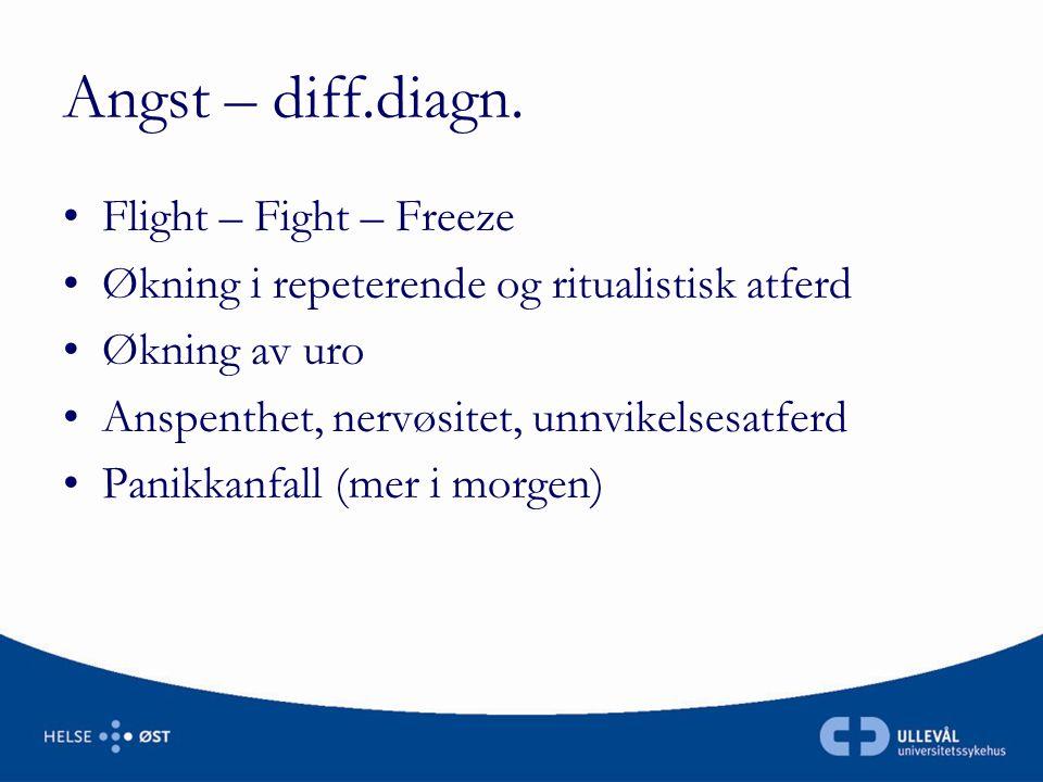 Angst – diff.diagn. •Flight – Fight – Freeze •Økning i repeterende og ritualistisk atferd •Økning av uro •Anspenthet, nervøsitet, unnvikelsesatferd •P