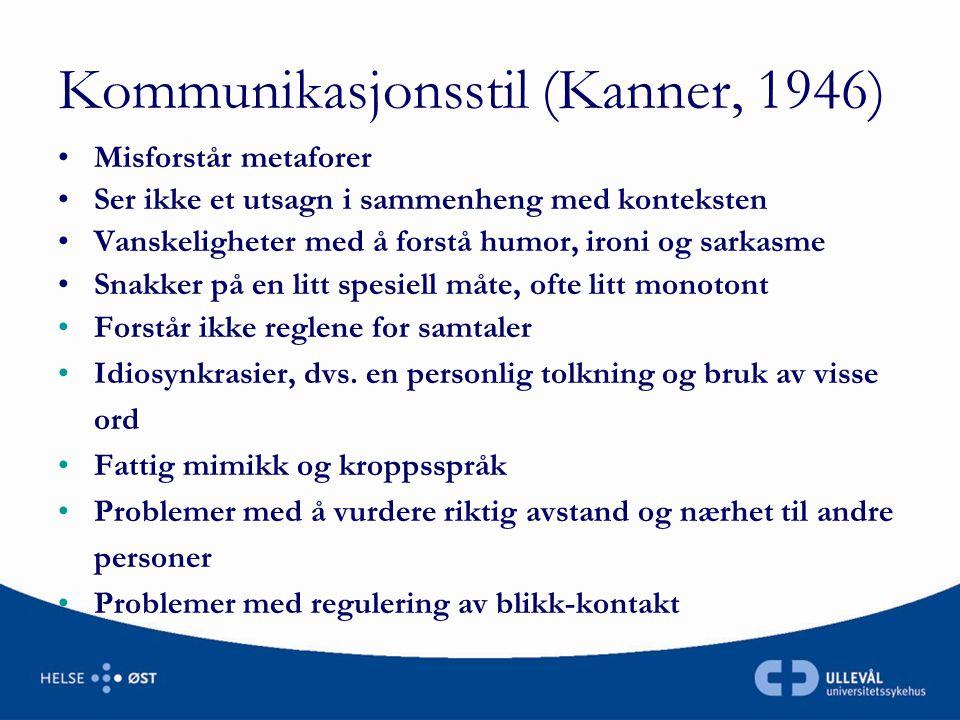Kommunikasjonsstil (Kanner, 1946) •Misforstår metaforer •Ser ikke et utsagn i sammenheng med konteksten •Vanskeligheter med å forstå humor, ironi og s