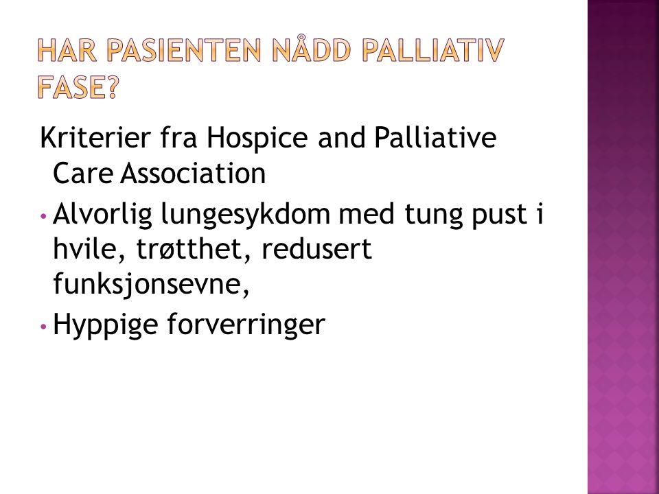 Kriterier fra Hospice and Palliative Care Association • Alvorlig lungesykdom med tung pust i hvile, trøtthet, redusert funksjonsevne, • Hyppige forver