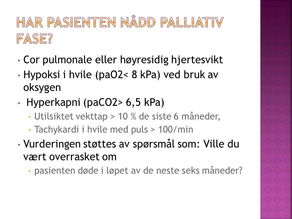 • Cor pulmonale eller høyresidig hjertesvikt • Hypoksi i hvile (paO2< 8 kPa) ved bruk av oksygen • Hyperkapni (paCO2> 6,5 kPa) • Utilsiktet vekttap >
