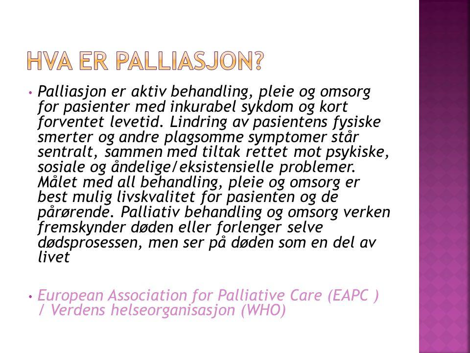 • Palliasjon er aktiv behandling, pleie og omsorg for pasienter med inkurabel sykdom og kort forventet levetid. Lindring av pasientens fysiske smerter