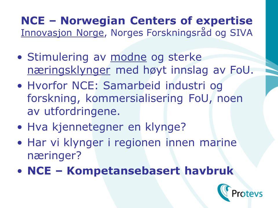 NCE – Norwegian Centers of expertise Innovasjon Norge, Norges Forskningsråd og SIVA •Stimulering av modne og sterke næringsklynger med høyt innslag av FoU.