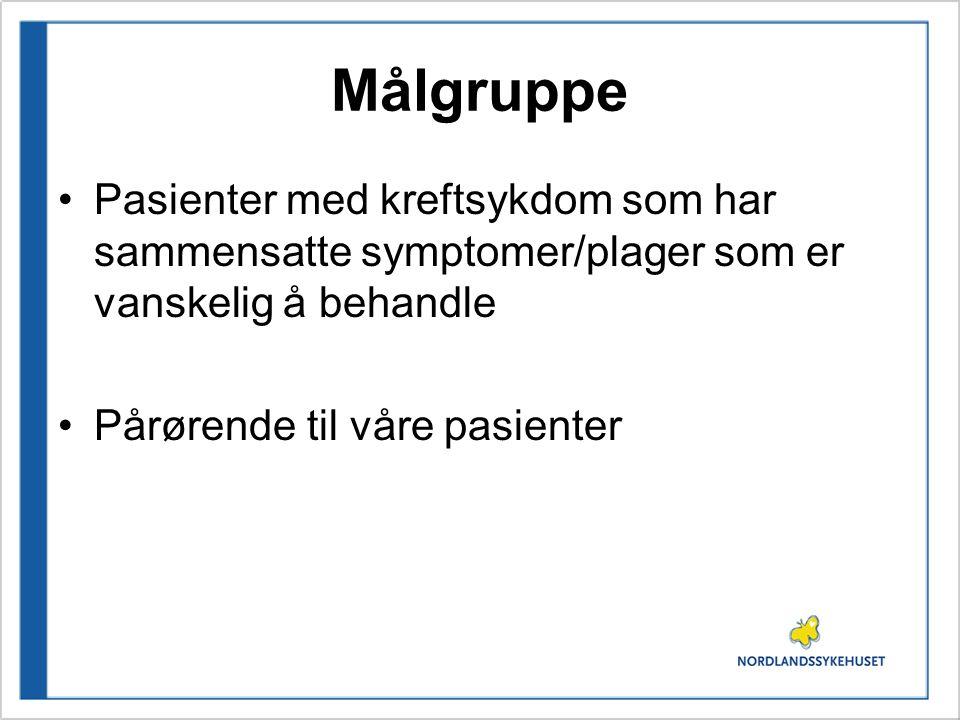 Målgruppe •Pasienter med kreftsykdom som har sammensatte symptomer/plager som er vanskelig å behandle •Pårørende til våre pasienter