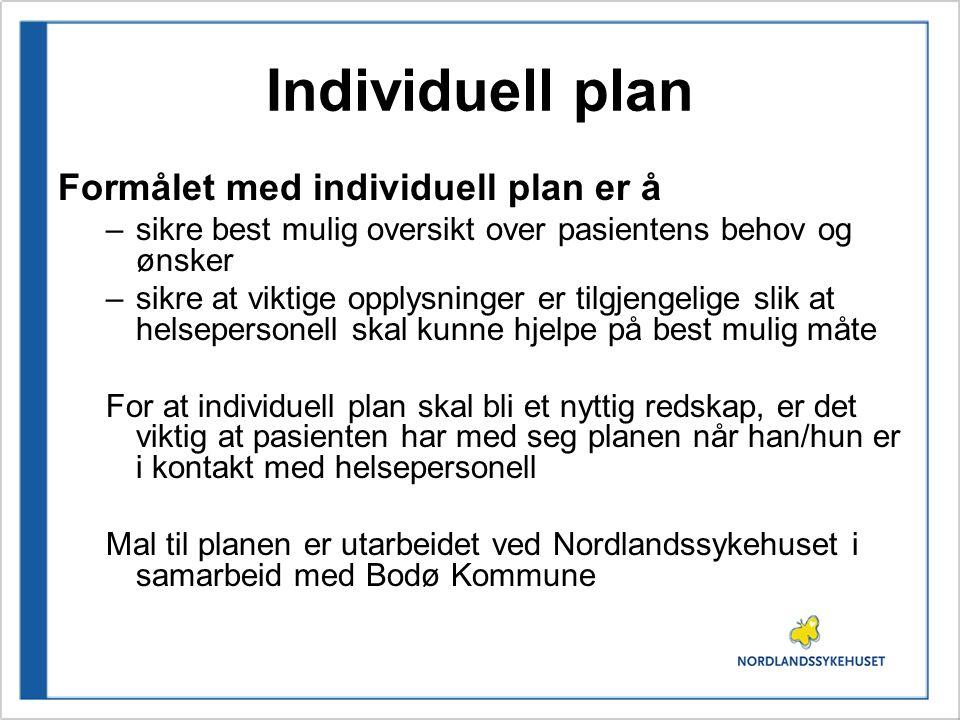 Individuell plan Formålet med individuell plan er å –sikre best mulig oversikt over pasientens behov og ønsker –sikre at viktige opplysninger er tilgj