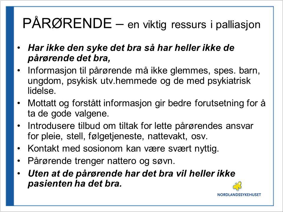 PÅRØRENDE – en viktig ressurs i palliasjon •Har ikke den syke det bra så har heller ikke de pårørende det bra, •Informasjon til pårørende må ikke glem