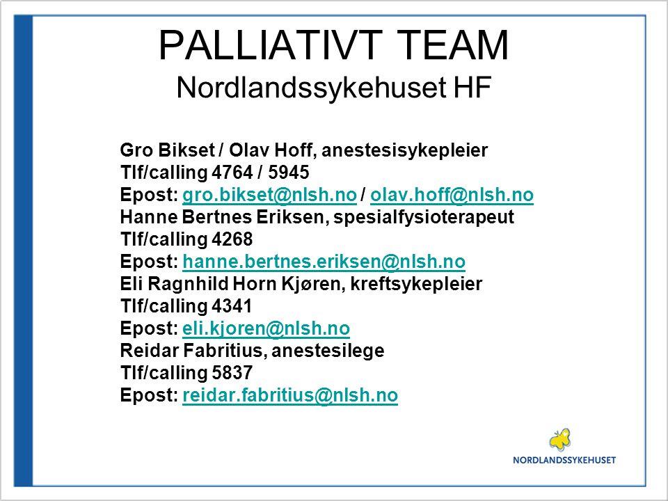 PALLIATIVT TEAM Nordlandssykehuset HF Gro Bikset / Olav Hoff, anestesisykepleier Tlf/calling 4764 / 5945 Epost: gro.bikset@nlsh.no / olav.hoff@nlsh.no