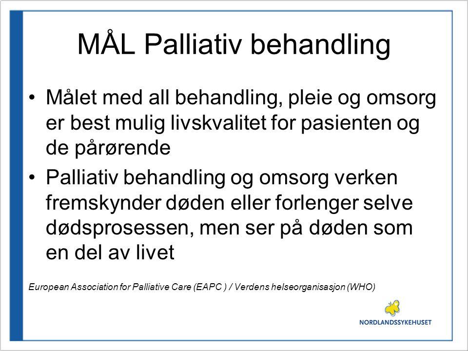 MÅL Palliativ behandling •Målet med all behandling, pleie og omsorg er best mulig livskvalitet for pasienten og de pårørende •Palliativ behandling og