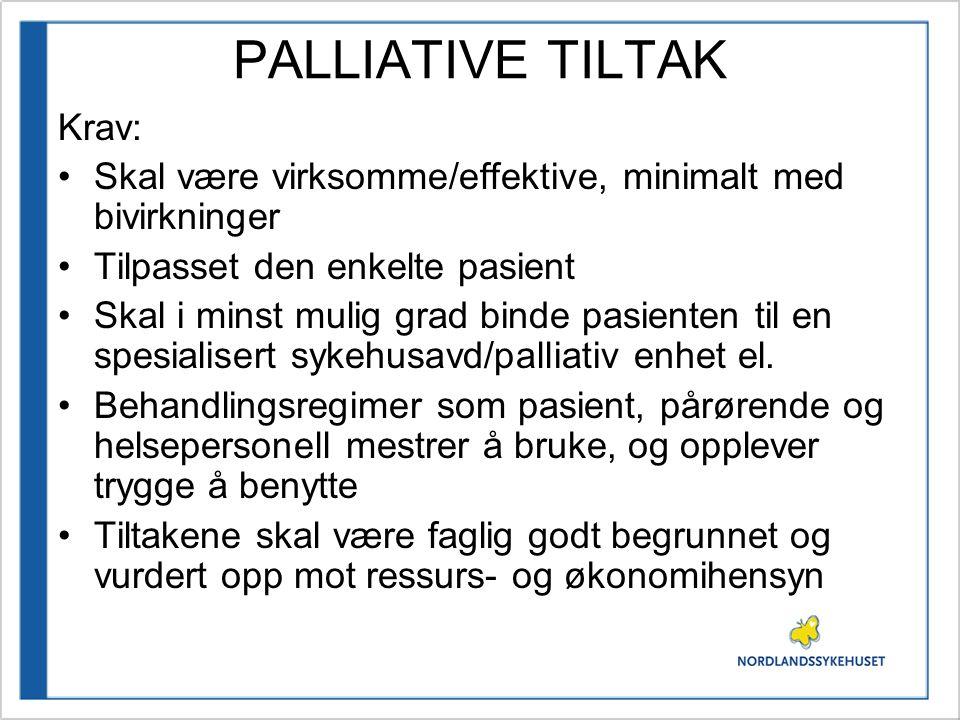 PALLIATIVE TILTAK Krav: •Skal være virksomme/effektive, minimalt med bivirkninger •Tilpasset den enkelte pasient •Skal i minst mulig grad binde pasien