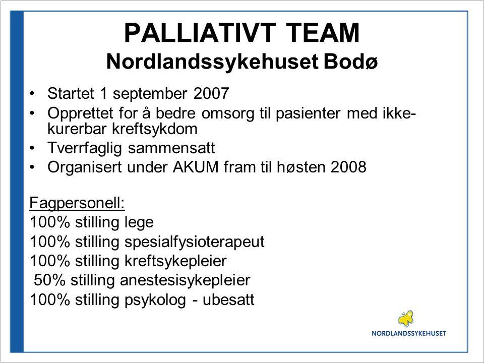PALLIATIVT TEAM Nordlandssykehuset Bodø •Startet 1 september 2007 •Opprettet for å bedre omsorg til pasienter med ikke- kurerbar kreftsykdom •Tverrfag