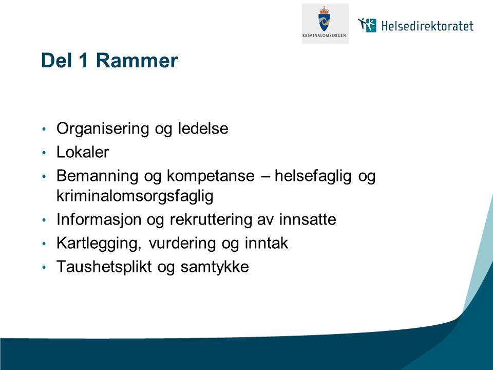 Del 1 Rammer • Organisering og ledelse • Lokaler • Bemanning og kompetanse – helsefaglig og kriminalomsorgsfaglig • Informasjon og rekruttering av inn