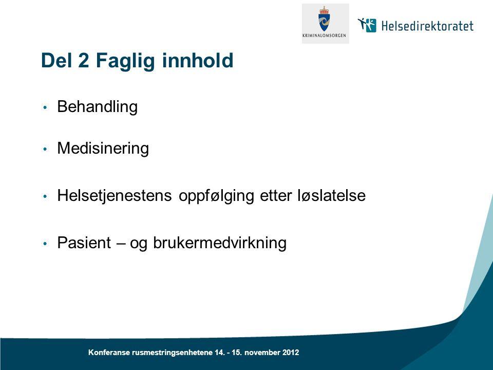 Konferanse rusmestringsenhetene 14. - 15. november 2012 Del 2 Faglig innhold • Behandling • Medisinering • Helsetjenestens oppfølging etter løslatelse