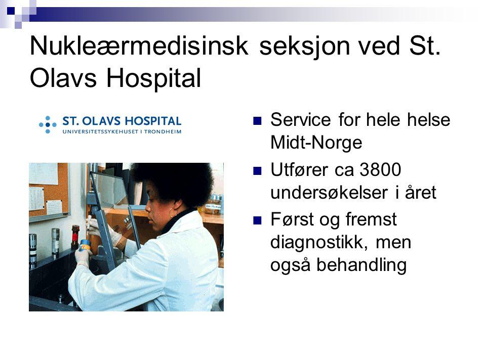 Nukleærmedisinsk seksjon ved St. Olavs Hospital  Service for hele helse Midt-Norge  Utfører ca 3800 undersøkelser i året  Først og fremst diagnosti