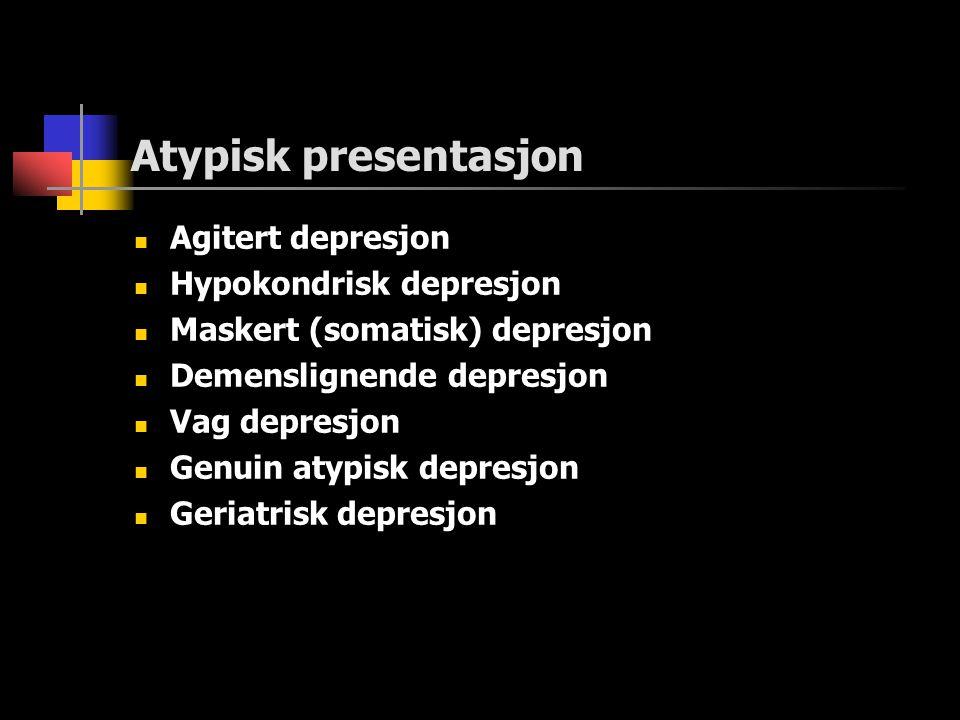 Atypisk presentasjon  Agitert depresjon  Hypokondrisk depresjon  Maskert (somatisk) depresjon  Demenslignende depresjon  Vag depresjon  Genuin atypisk depresjon  Geriatrisk depresjon