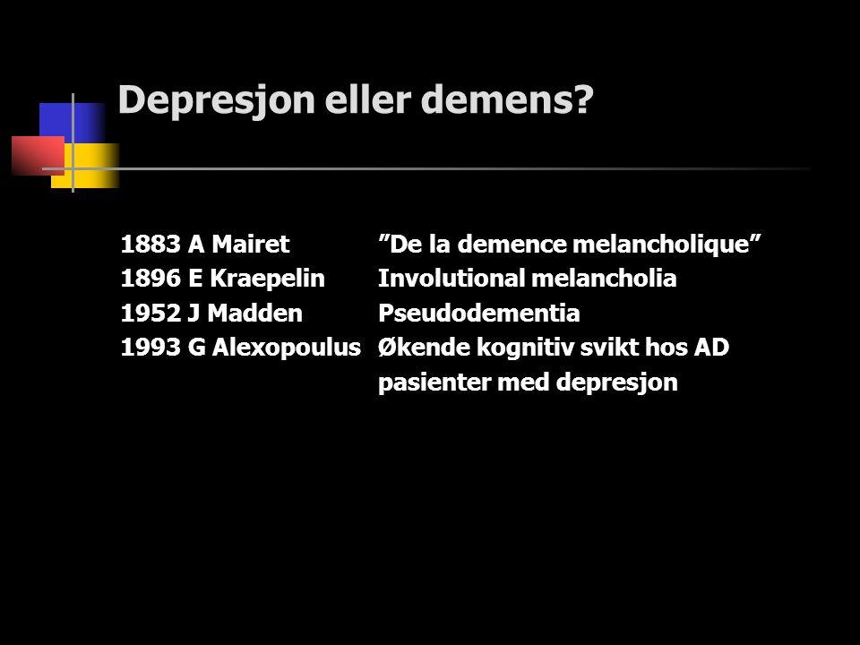 "Depresjon eller demens? 1883 A Mairet""De la demence melancholique"" 1896 E KraepelinInvolutional melancholia 1952 J MaddenPseudodementia 1993 G Alexopo"