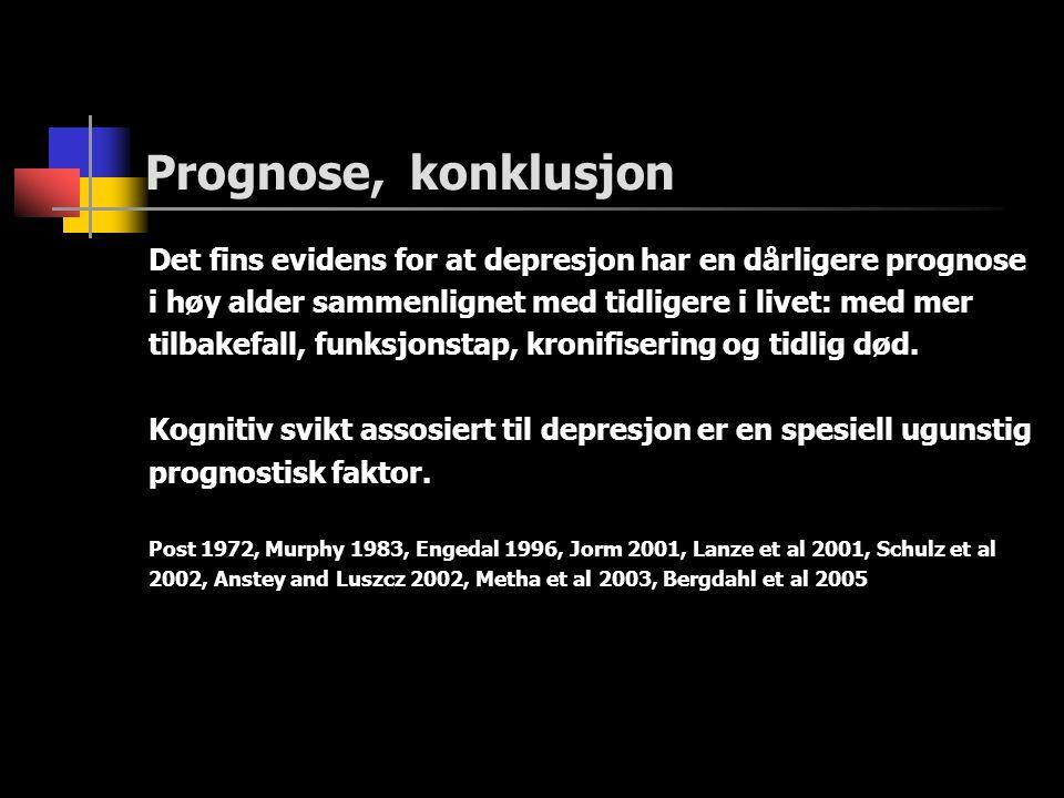 Prognose, konklusjon Det fins evidens for at depresjon har en dårligere prognose i høy alder sammenlignet med tidligere i livet: med mer tilbakefall, funksjonstap, kronifisering og tidlig død.