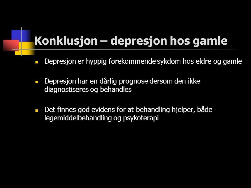Konklusjon – depresjon hos gamle  Depresjon er hyppig forekommende sykdom hos eldre og gamle  Depresjon har en dårlig prognose dersom den ikke diagn