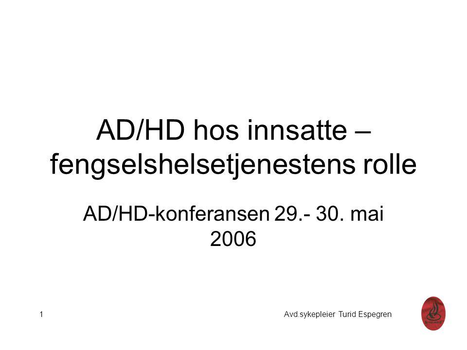 AD/HD hos innsatte – fengselshelsetjenestens rolle AD/HD-konferansen 29.- 30. mai 2006 1 Avd.sykepleier Turid Espegren