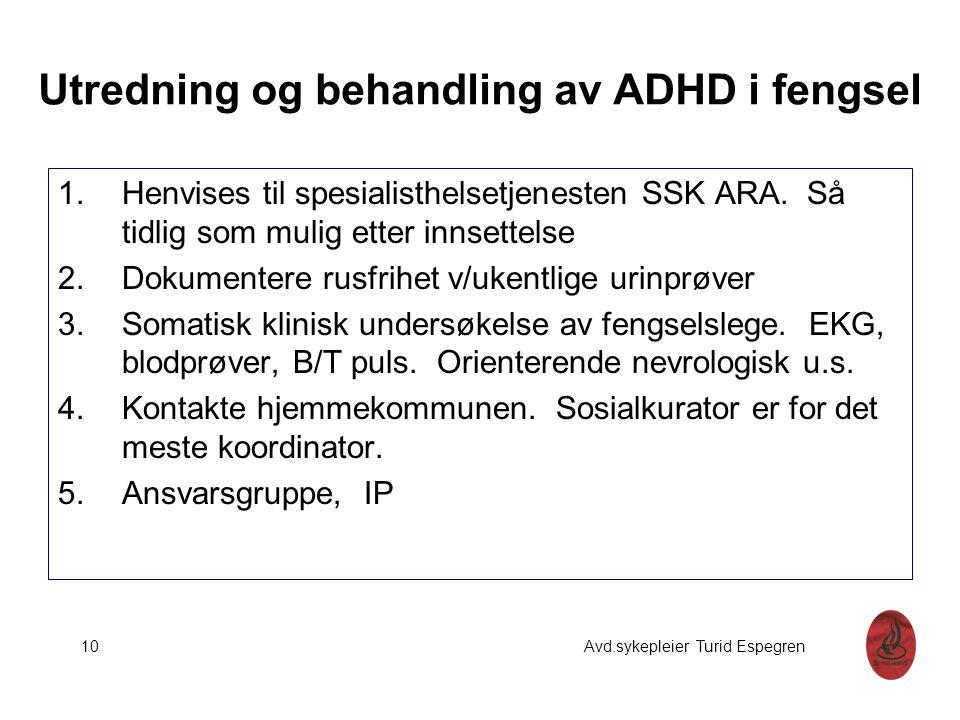 Utredning og behandling av ADHD i fengsel 1.Henvises til spesialisthelsetjenesten SSK ARA. Så tidlig som mulig etter innsettelse 2.Dokumentere rusfrih