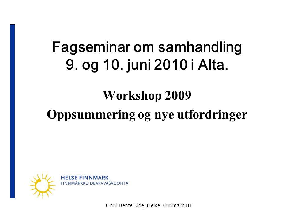 Unni Bente Elde, Helse Finnmark HF Fagseminar om samhandling 9. og 10. juni 2010 i Alta. Workshop 2009 Oppsummering og nye utfordringer