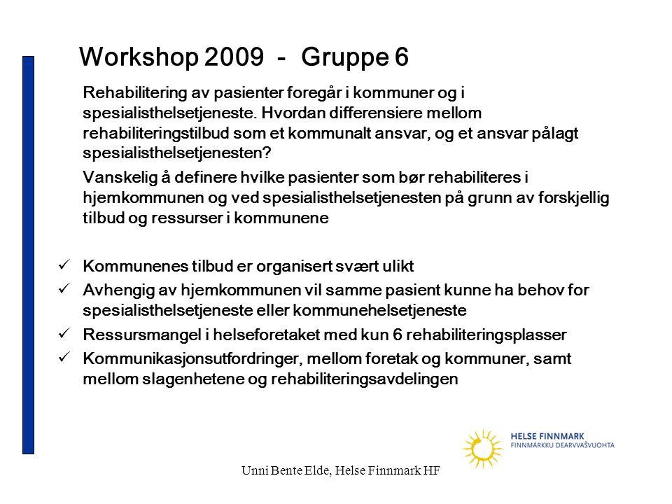 Unni Bente Elde, Helse Finnmark HF Workshop 2009 - Gruppe 6 Rehabilitering av pasienter foregår i kommuner og i spesialisthelsetjeneste. Hvordan diffe
