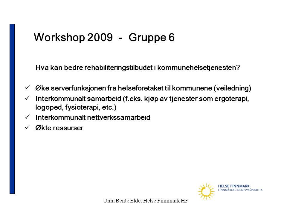 Unni Bente Elde, Helse Finnmark HF Workshop 2009 - Gruppe 6 Hva kan bedre rehabiliteringstilbudet i kommunehelsetjenesten?  Øke serverfunksjonen fra