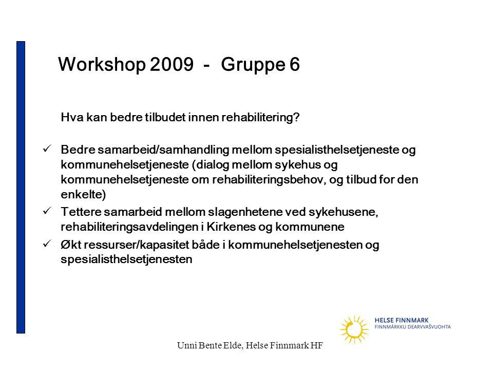 Unni Bente Elde, Helse Finnmark HF Workshop 2009 - Gruppe 6 Hva kan bedre tilbudet innen rehabilitering?  Bedre samarbeid/samhandling mellom spesiali