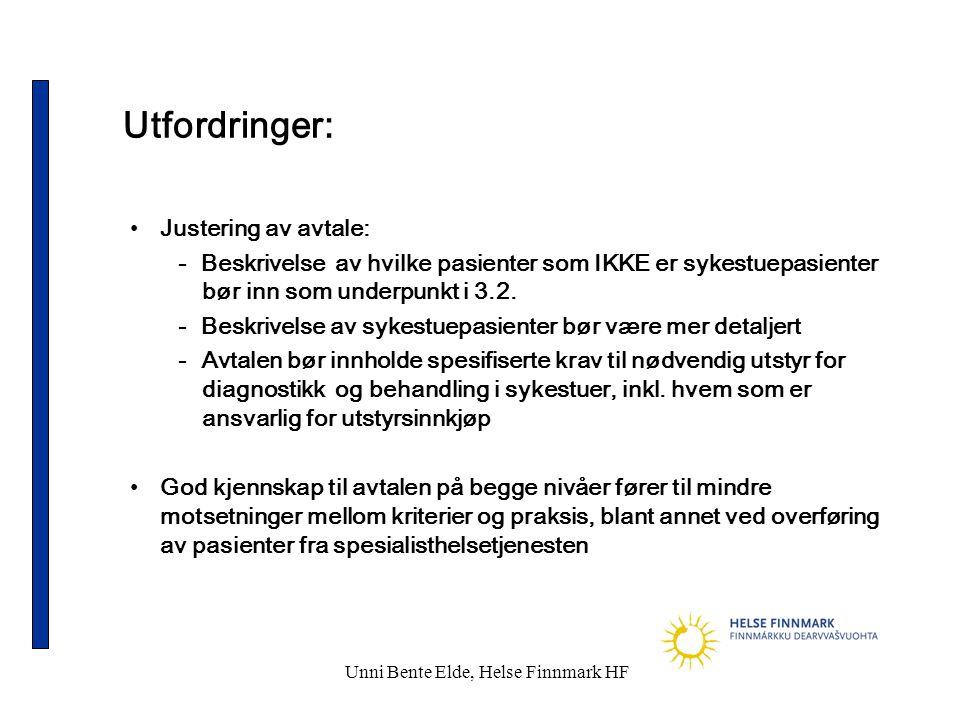 Unni Bente Elde, Helse Finnmark HF Utfordringer: •Justering av avtale: - Beskrivelse av hvilke pasienter som IKKE er sykestuepasienter bør inn som underpunkt i 3.2.