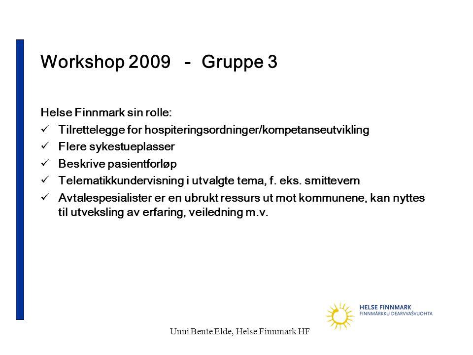 Unni Bente Elde, Helse Finnmark HF Workshop 2009 - Gruppe 3 Helse Finnmark sin rolle:  Tilrettelegge for hospiteringsordninger/kompetanseutvikling 