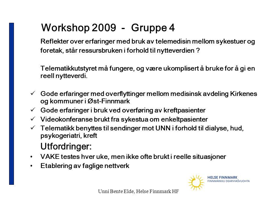 Unni Bente Elde, Helse Finnmark HF Workshop 2009 - Gruppe 4 Reflekter over erfaringer med bruk av telemedisin mellom sykestuer og foretak, står ressursbruken i forhold til nytteverdien .