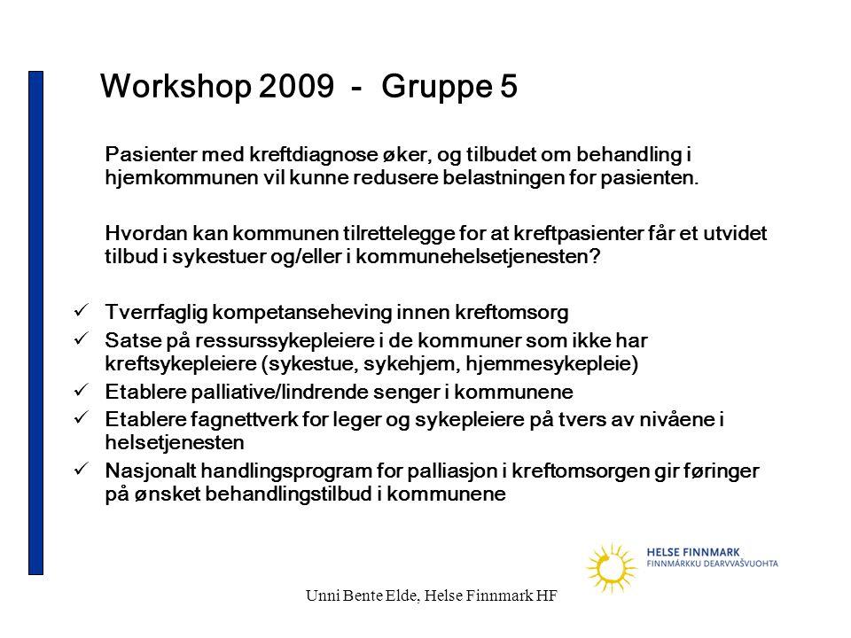 Unni Bente Elde, Helse Finnmark HF Workshop 2009 - Gruppe 5 Pasienter med kreftdiagnose øker, og tilbudet om behandling i hjemkommunen vil kunne redusere belastningen for pasienten.