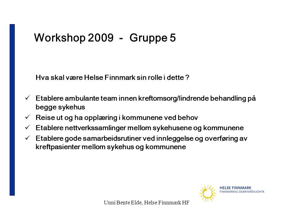 Unni Bente Elde, Helse Finnmark HF Workshop 2009 - Gruppe 5 Hva skal være Helse Finnmark sin rolle i dette ?  Etablere ambulante team innen kreftomso