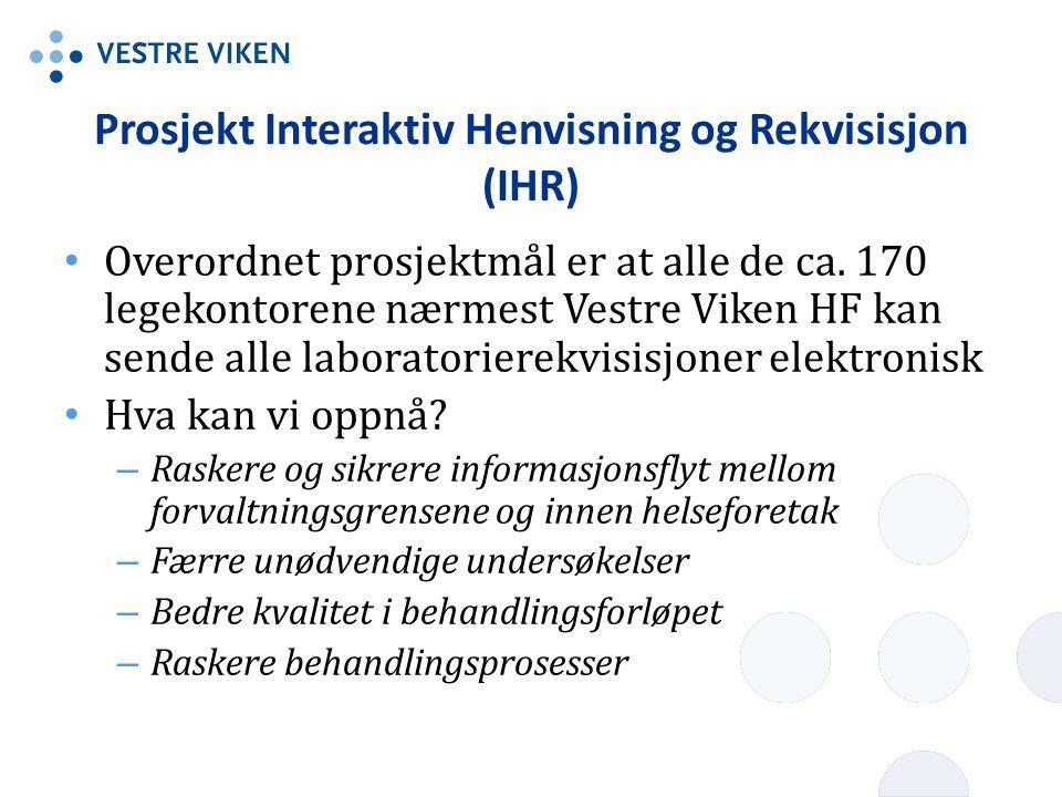 Prosjekt Interaktiv Henvisning og Rekvisisjon (IHR) • Overordnet prosjektmål er at alle de ca.