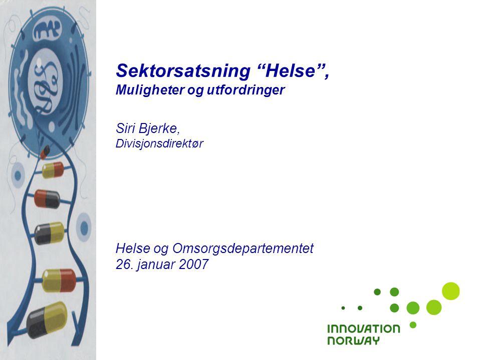 """Sektorsatsning """"Helse"""", Muligheter og utfordringer Siri Bjerke, Divisjonsdirektør Helse og Omsorgsdepartementet 26. januar 2007"""