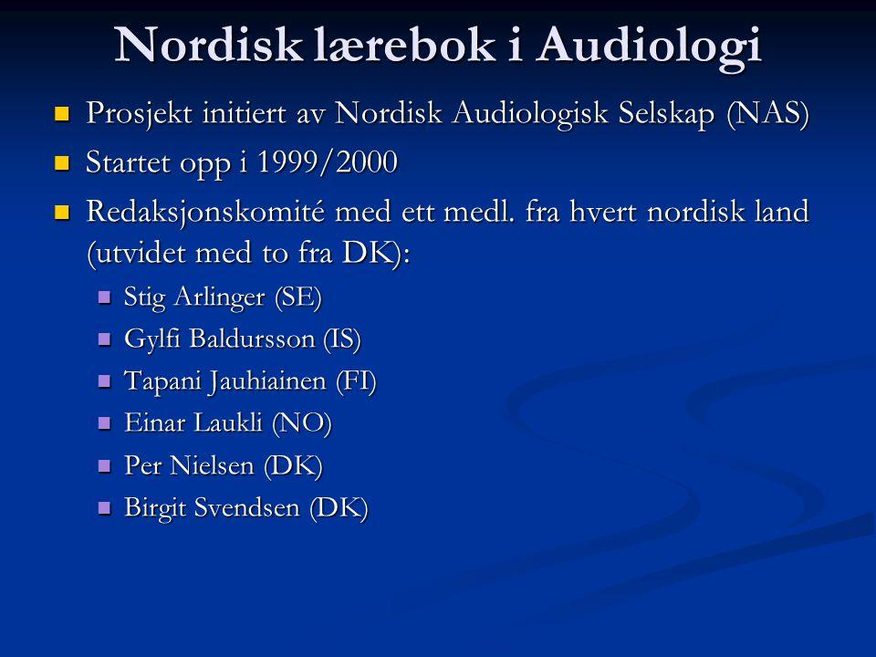 Nordisk lærebok i Audiologi  Prosjekt initiert av Nordisk Audiologisk Selskap (NAS)  Startet opp i 1999/2000  Redaksjonskomité med ett medl. fra hv
