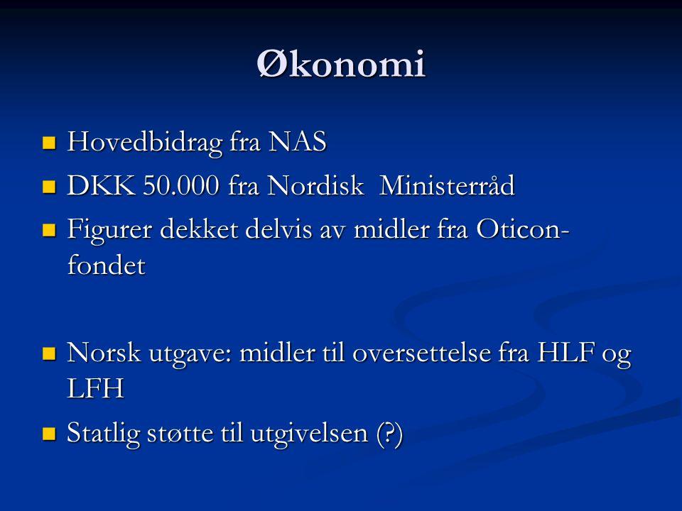 Økonomi  Hovedbidrag fra NAS  DKK 50.000 fra Nordisk Ministerråd  Figurer dekket delvis av midler fra Oticon- fondet  Norsk utgave: midler til ove