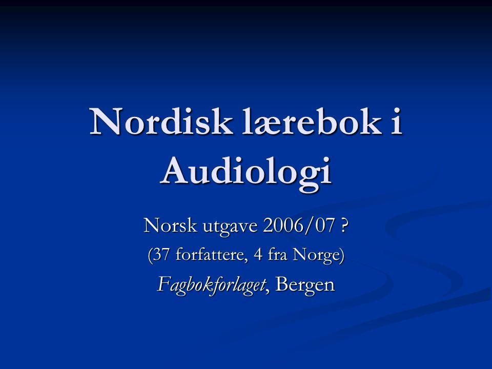 Nordisk lærebok i Audiologi Norsk utgave 2006/07 ? (37 forfattere, 4 fra Norge) Fagbokforlaget, Bergen
