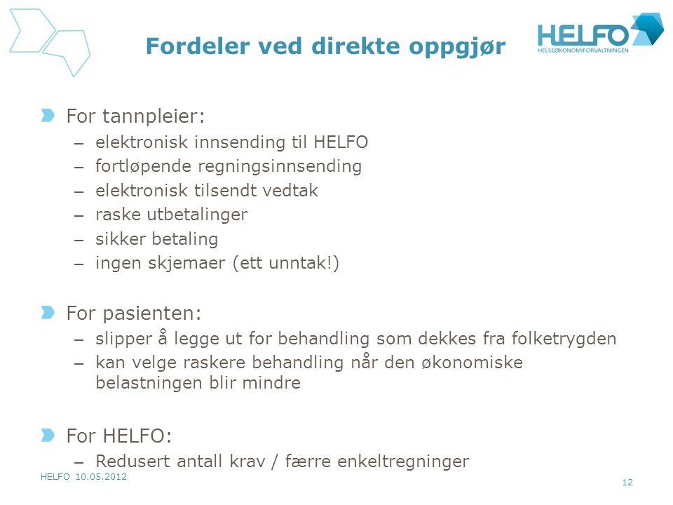HELFO 10.05.2012 12 Fordeler ved direkte oppgjør For tannpleier: – elektronisk innsending til HELFO – fortløpende regningsinnsending – elektronisk til