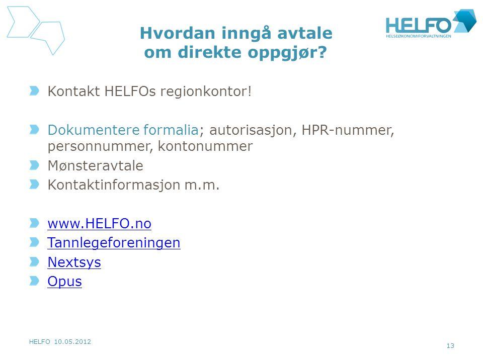 HELFO 10.05.2012 13 Hvordan inngå avtale om direkte oppgjør? Kontakt HELFOs regionkontor! Dokumentere formalia; autorisasjon, HPR-nummer, personnummer