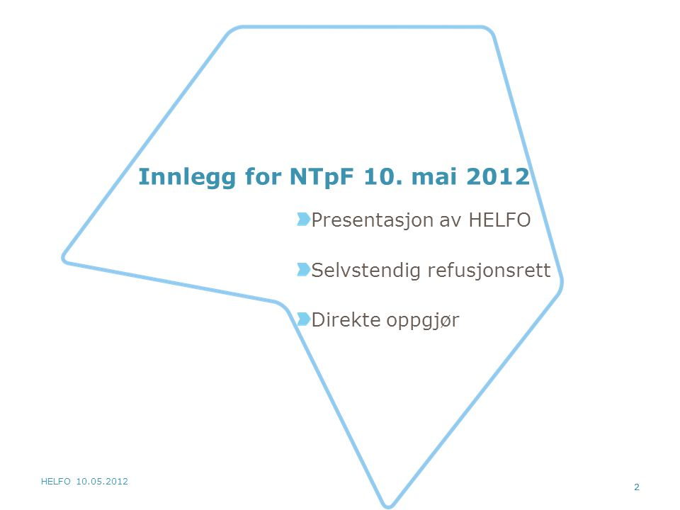HELFO 10.05.2012 2 Innlegg for NTpF 10. mai 2012 Presentasjon av HELFO Selvstendig refusjonsrett Direkte oppgjør 2