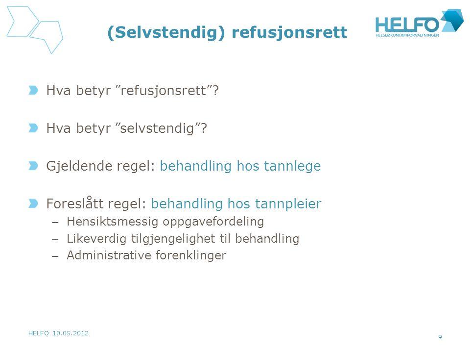 """HELFO 10.05.2012 9 (Selvstendig) refusjonsrett Hva betyr """"refusjonsrett""""? Hva betyr """"selvstendig""""? Gjeldende regel: behandling hos tannlege Foreslått"""