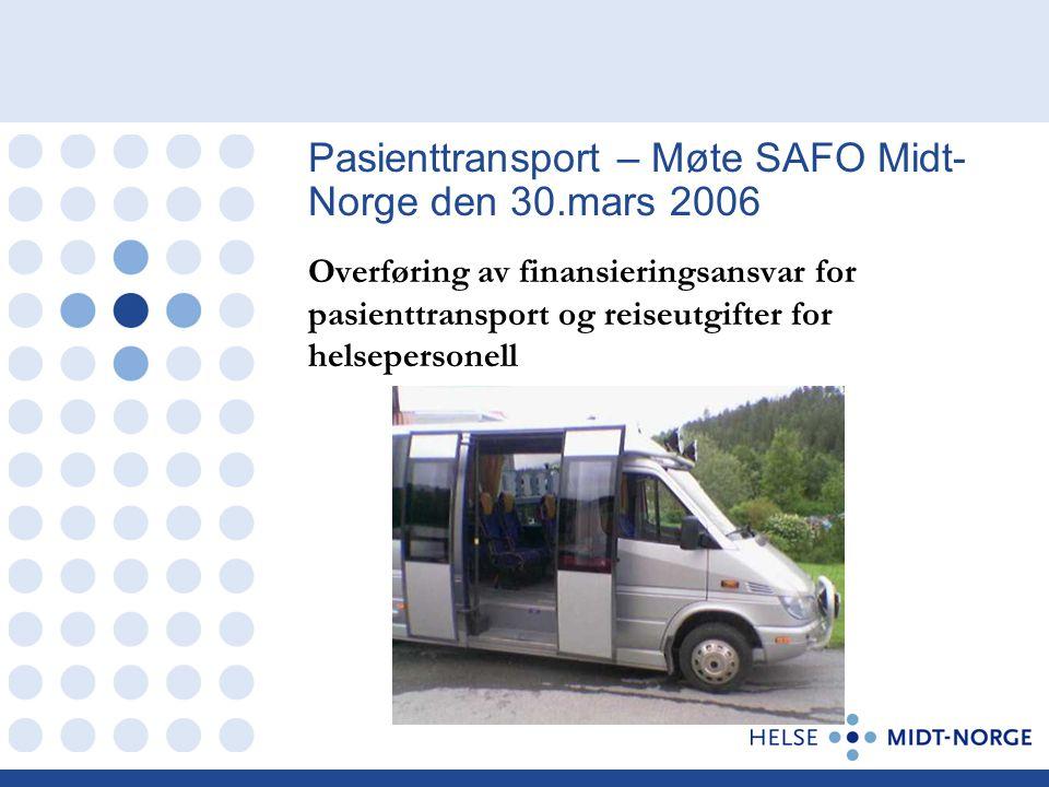 Overføring av finansieringsansvar for pasienttransport og reiseutgifter for helsepersonell Pasienttransport – Møte SAFO Midt- Norge den 30.mars 2006