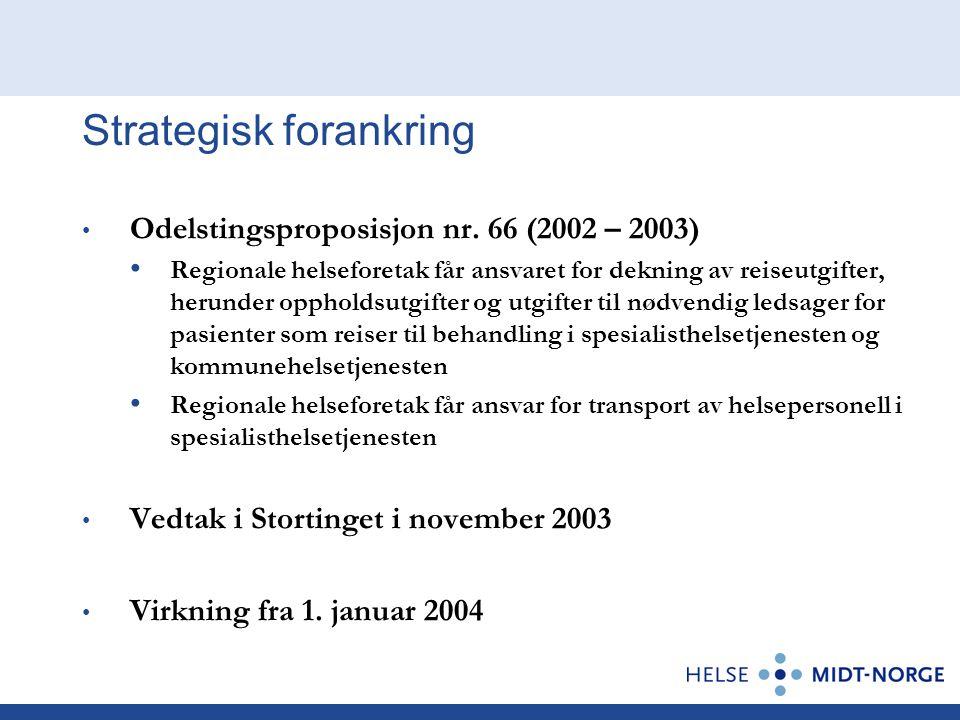 Strategisk forankring • Odelstingsproposisjon nr. 66 (2002 – 2003) • Regionale helseforetak får ansvaret for dekning av reiseutgifter, herunder opphol