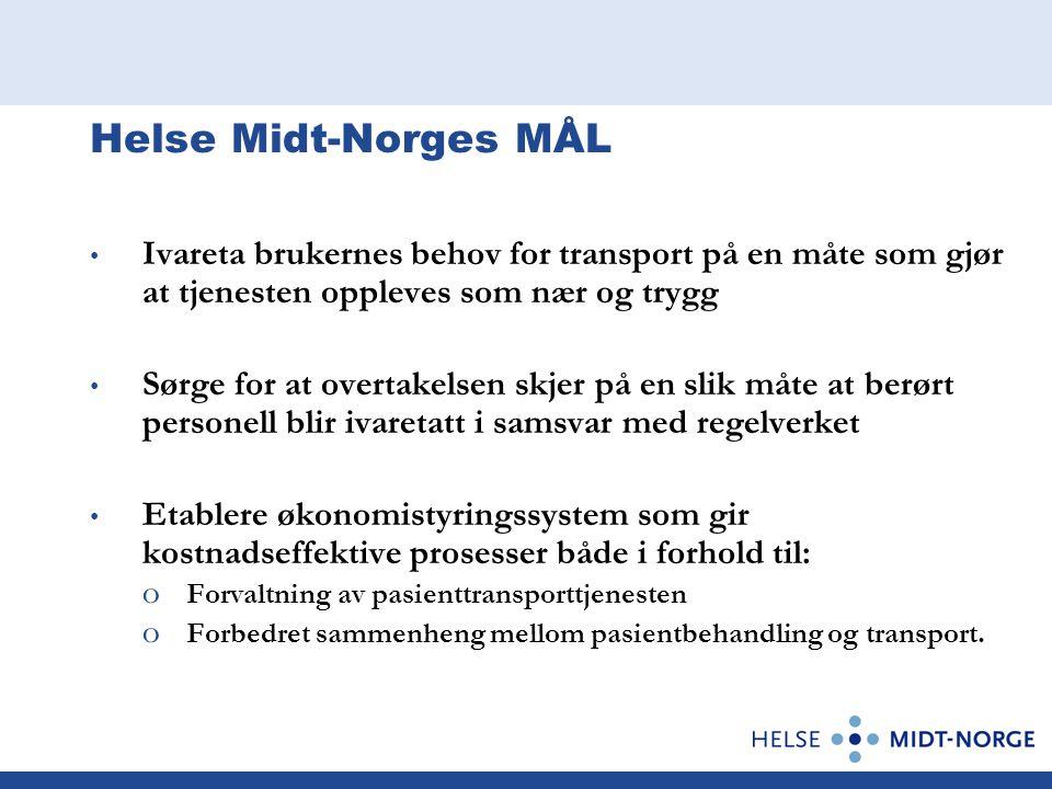 Helse Midt-Norges MÅL • Ivareta brukernes behov for transport på en måte som gjør at tjenesten oppleves som nær og trygg • Sørge for at overtakelsen s