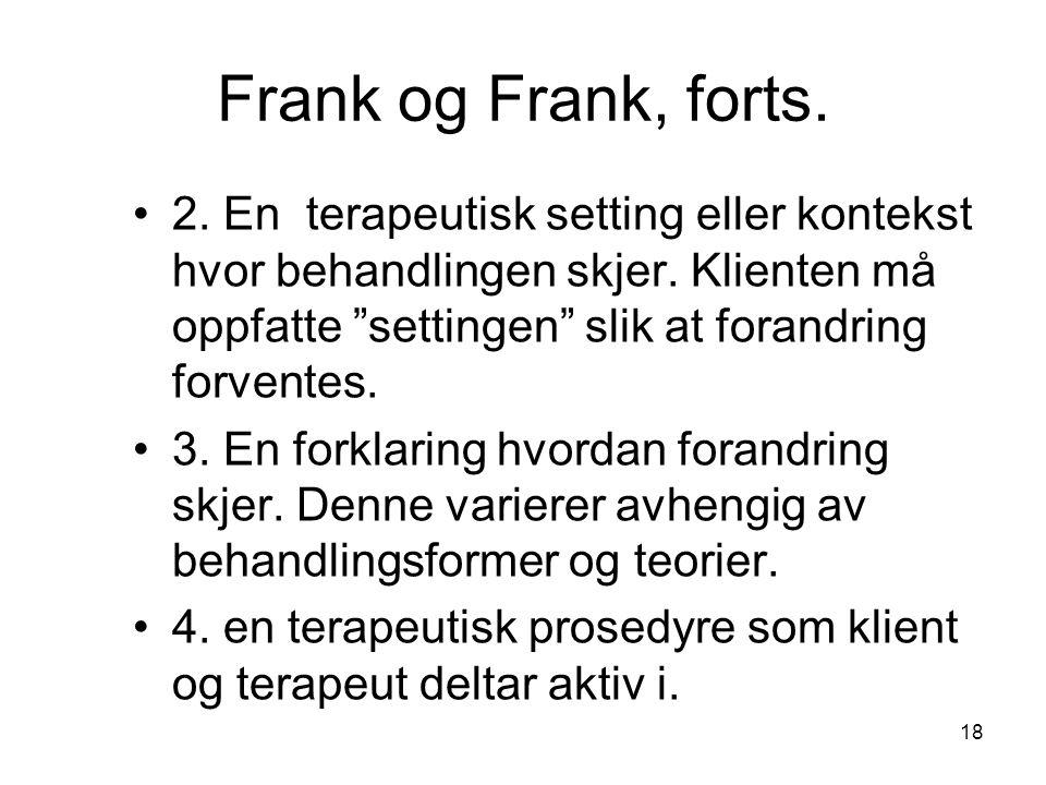 """Frank og Frank, forts. •2. En terapeutisk setting eller kontekst hvor behandlingen skjer. Klienten må oppfatte """"settingen"""" slik at forandring forvente"""