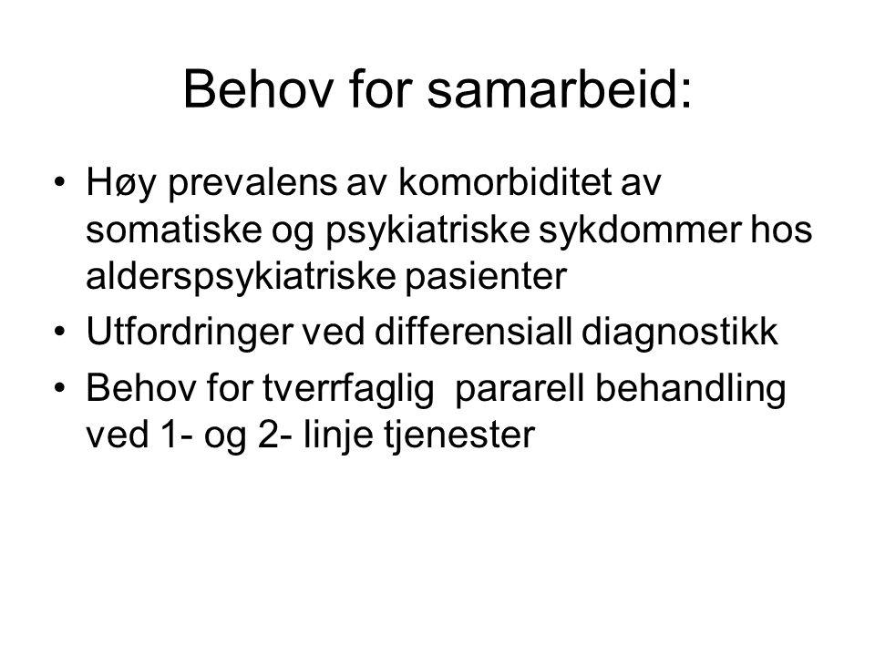 Behov for samarbeid: •Høy prevalens av komorbiditet av somatiske og psykiatriske sykdommer hos alderspsykiatriske pasienter •Utfordringer ved differen