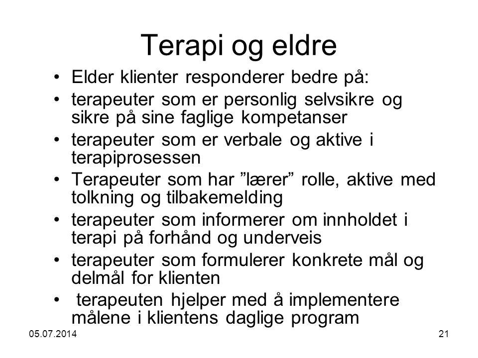 05.07.201421 Terapi og eldre •Elder klienter responderer bedre på: •terapeuter som er personlig selvsikre og sikre på sine faglige kompetanser •terape